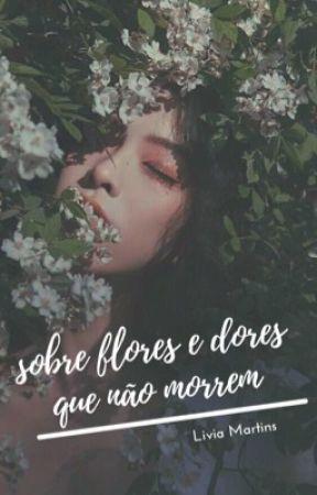 sobre flores & dores que não morrem by lghtwood