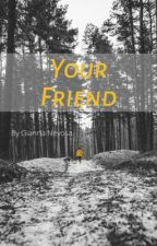 Your Friend by giannasrequisite