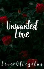 Unwanted Love by LoverOfLegolas