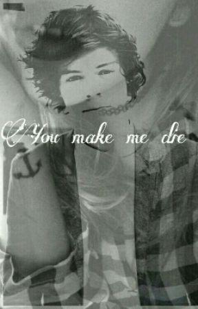 You make me  die by aleqy99