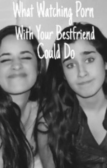 What Watching Porn With Your Bestfriend Could Do (Camren Fanfic)