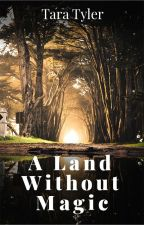A Land Without Magic by Tara_Tyler