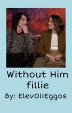Without Him| Fillie by Elev011Eggos