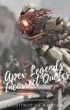 Apex Legends Incorrect Quotes by elliottwitt