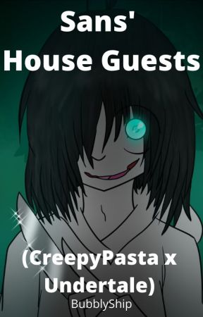 Sans' House Guests (CreepyPasta x Undertale) by BubblyShip