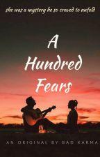 A Hundred Fears by _BadKarma