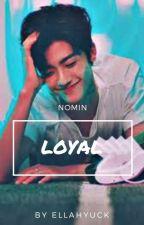 Loyal | Nomin by Ellahyuck