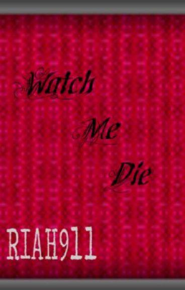 Watch Me Die by riah911