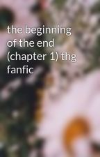 the beginning of the end (chapter 1) thg fanfic by Thenameskelly