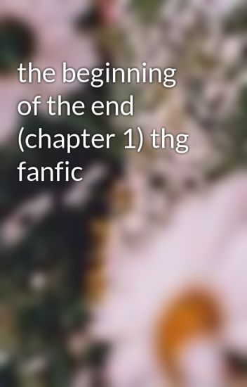 the beginning of the end (chapter 1) thg fanfic