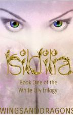 Isildilia.(Book 1 of the White Lily trilogy) by wingsanddragons