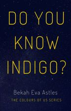 Do You Know Indigo? by BekahEva