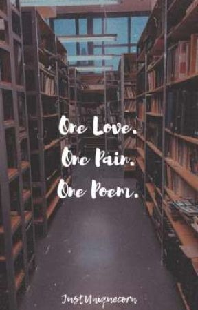 One Love. One Pain. One Poem by JustUniqueCorn