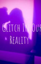 A Glitch in our Reality by Irene-the-matron