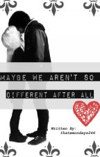 Maybe We Aren't So Different After All by Ihatemondays246