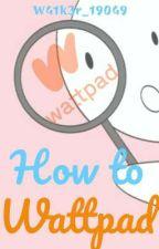 How to Wattpad  by W41k3r_19049