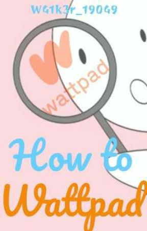 How to Wattpad  by W41k3r_19049