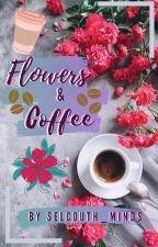 Flowers & Coffee by Selcouth_Minds