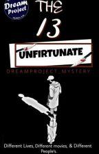 THE 13 UNFIRTUNATE by dream_prjct