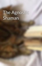 The Agnostic Shaman by KESchillerWright