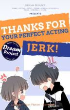 Thanks For Your Perfect Acting, Jerk! by dream_prjct