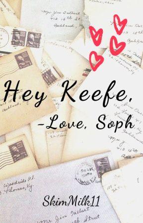 Hey Keefe,         -Love Soph by SkimMilk11