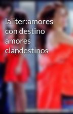 laliter:amores con destino amores clandestinos by laliterpasion