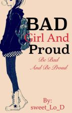 Bad Girl And Proud (Slow Updates) by sweet_Lo_D