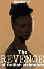 The Revenge of Delilah Nzimande  by blackwolf_xx
