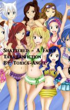 Shattered - a Fairy Tail Fanfiction by Toxic-Angel