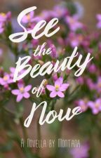 See the Beauty of Now by AspenandMontana