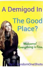 A Demigod In The Good Place? (Coming Soon) by C-FandomOneShots