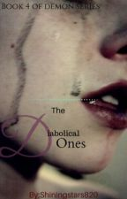 The Diabolical Ones(Book Three of The Demon Series) by Shiningstars820