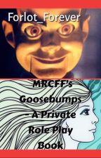 MyRandomChannleForFu's (MRCFF's) Goosebumps - A Private Role Play Book by Forlot_Forever