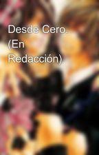 Desde Cero. (En Redacción) by Neferet_Lozano_18