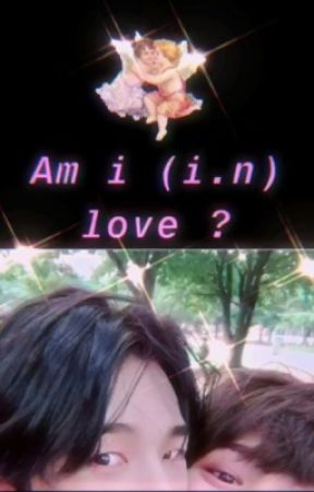 am I (I.N.) love ? (HyunJeong fanfic!!) ✅  by bearhugwithbunny