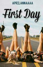 FIRST DAY by aprilannaaaa