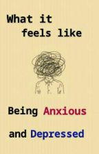 What it feels like being Anxious and Depressed by ZrroSensei