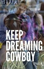 Keep Dreaming Cowboy by rodeo_s_