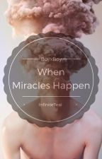 When Miracles Happen |BoyxBoy| by InfiniteTeal