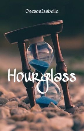Hourglass | oneshot by ChescaIsabelle