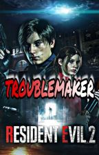 Troublemaker ~Resident Evil 2 Remake~ [Leon Kennedy Love Story] by Midnight_433334