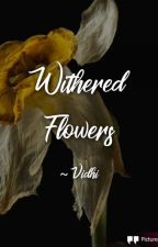 Withered Flowers( Wattys2019) by gigglingsoulViVi_