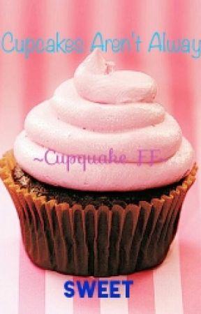 Cupcakes Aren't Always Sweet by hannahbannananbride