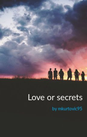 Love or secrets by mkurtovic95