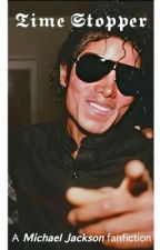 𝕿𝖎𝖒𝖊 𝖘𝖙𝖔𝖕𝖕𝖊𝖗 ~ a Michael Jackson fanfic by -Aheavnly-