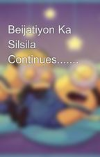 Beijatiyon Ka Silsila Continues.......😝😝 by Dollly2003