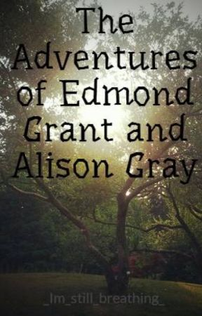 The Adventures of Edmond Grant and Alison Gray by _Im_still_breathing_