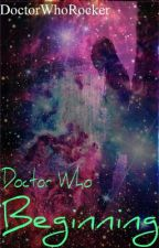 Doctor Who: Beginning by DoctorWhoRocker
