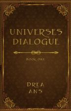 Dialogues of Universe by drea_ans